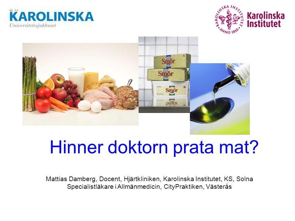 Mattias Damberg, Docent, Hjärtkliniken, Karolinska Institutet, KS, Solna Specialistläkare i Allmänmedicin, CityPraktiken, Västerås Hinner doktorn prata mat