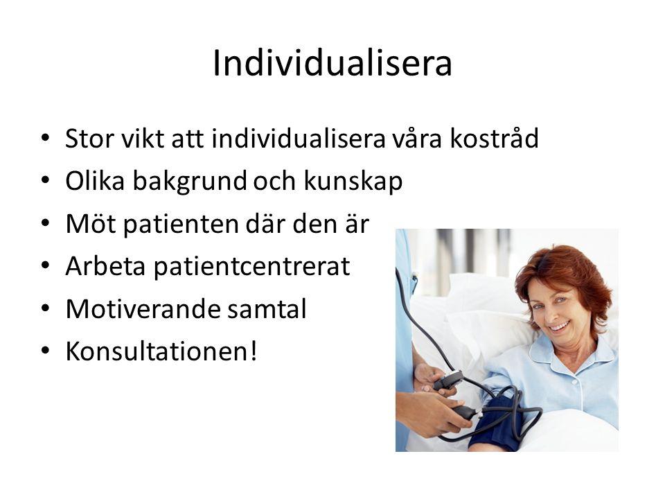 Individualisera Stor vikt att individualisera våra kostråd Olika bakgrund och kunskap Möt patienten där den är Arbeta patientcentrerat Motiverande sam