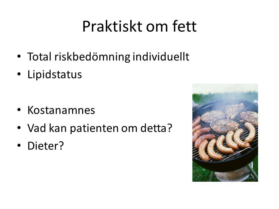 Praktiskt om fett Total riskbedömning individuellt Lipidstatus Kostanamnes Vad kan patienten om detta? Dieter?