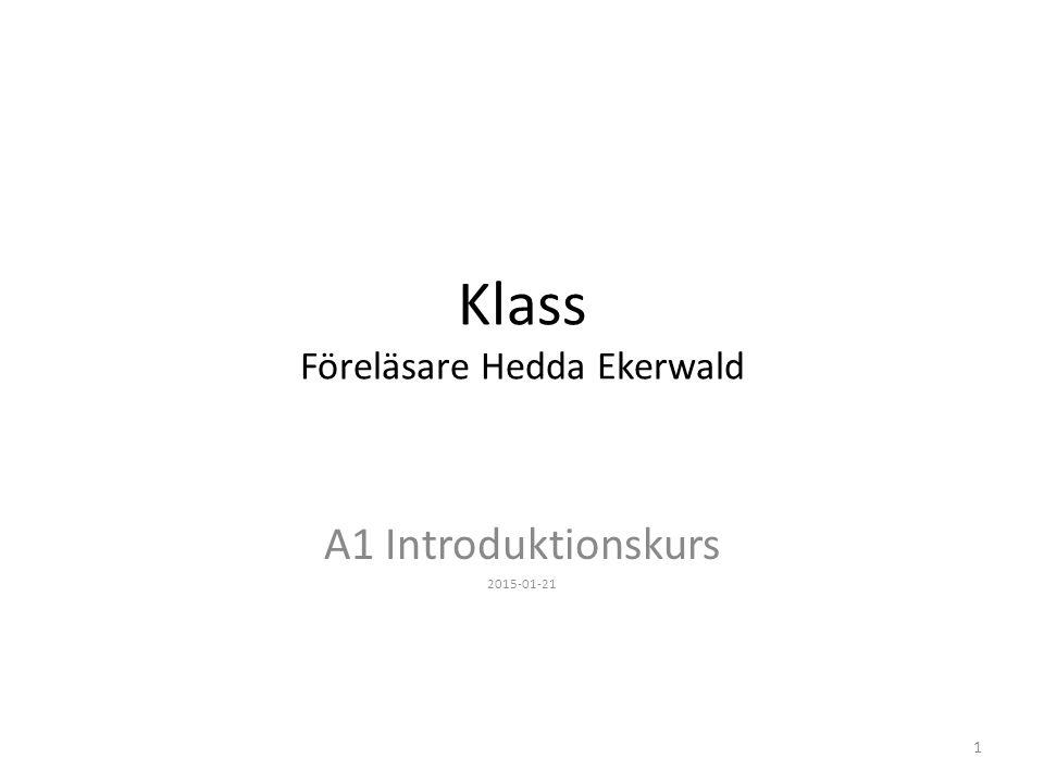 Klass Föreläsare Hedda Ekerwald A1 Introduktionskurs 2015-01-21 1