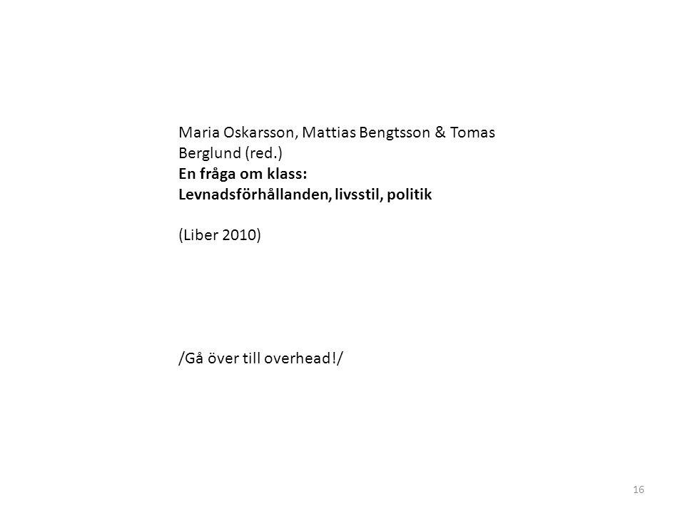Maria Oskarsson, Mattias Bengtsson & Tomas Berglund (red.) En fråga om klass: Levnadsförhållanden, livsstil, politik (Liber 2010) /Gå över till overhead!/ 16