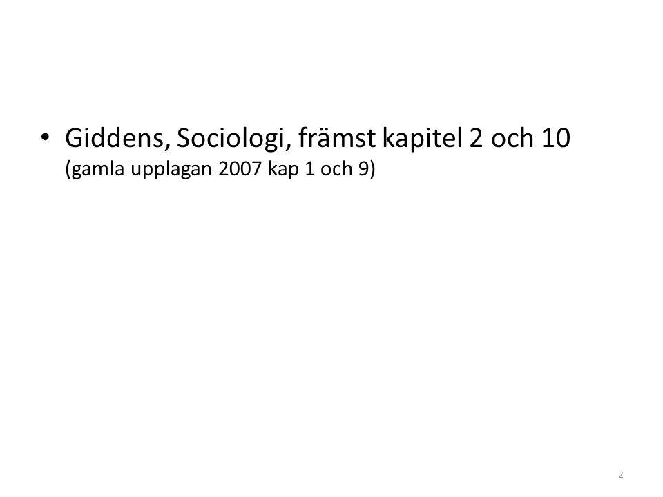 Giddens, Sociologi, främst kapitel 2 och 10 (gamla upplagan 2007 kap 1 och 9) 2