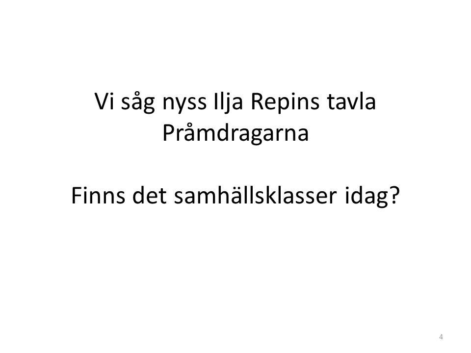 Vi såg nyss Ilja Repins tavla Pråmdragarna Finns det samhällsklasser idag 4