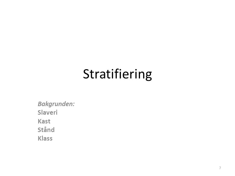 Stratifiering Bakgrunden: Slaveri Kast Stånd Klass 7