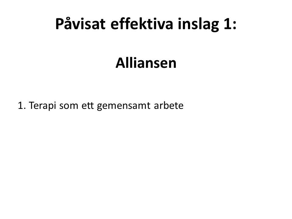 Påvisat effektiva inslag 1: Alliansen 1. Terapi som ett gemensamt arbete