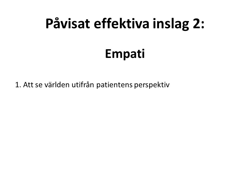 Påvisat effektiva inslag 2: Empati 1. Att se världen utifrån patientens perspektiv
