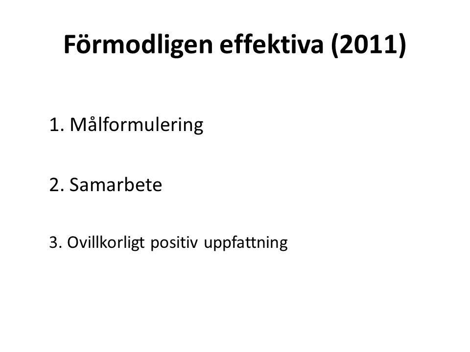 Förmodligen effektiva (2011) 1. Målformulering 2. Samarbete 3. Ovillkorligt positiv uppfattning