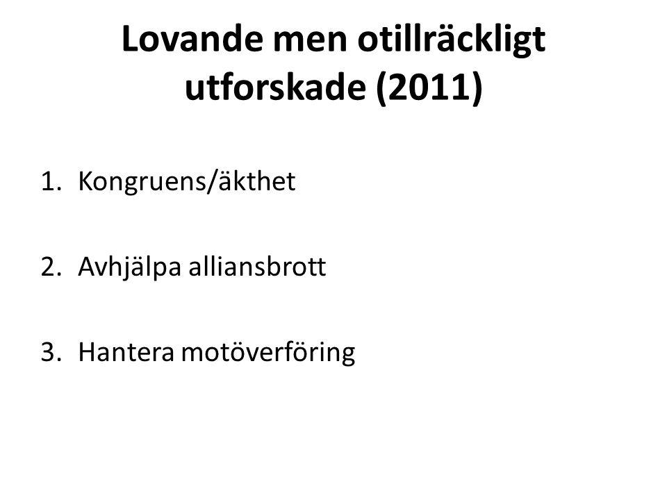Lovande men otillräckligt utforskade (2011) 1.Kongruens/äkthet 2.Avhjälpa alliansbrott 3.Hantera motöverföring