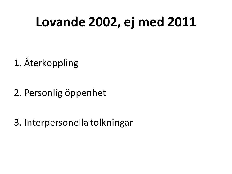 Lovande 2002, ej med 2011 1. Återkoppling 2. Personlig öppenhet 3. Interpersonella tolkningar