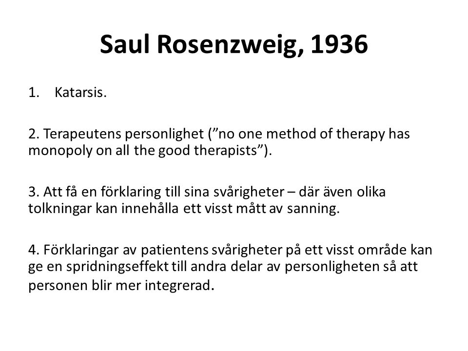 "Saul Rosenzweig, 1936 1.Katarsis. 2. Terapeutens personlighet (""no one method of therapy has monopoly on all the good therapists""). 3. Att få en förkl"