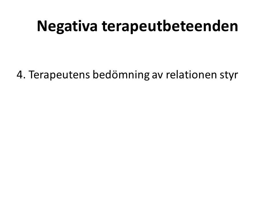 Negativa terapeutbeteenden 4. Terapeutens bedömning av relationen styr
