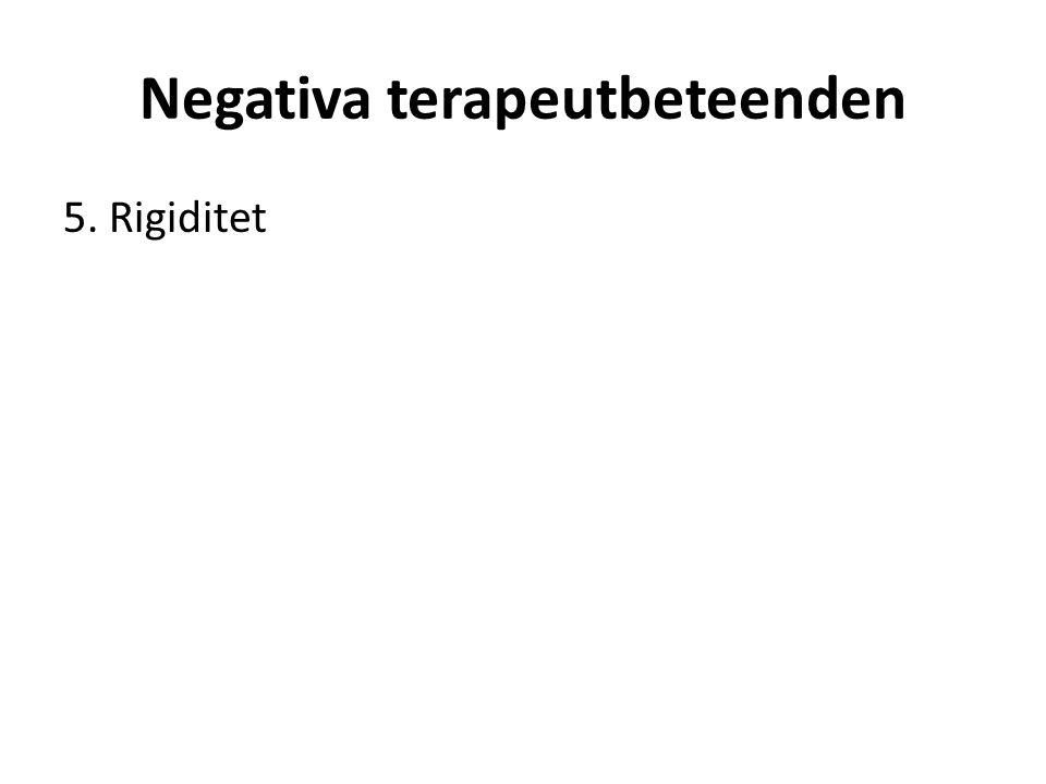 Negativa terapeutbeteenden 5. Rigiditet