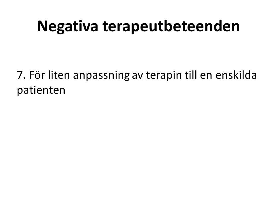 Negativa terapeutbeteenden 7. För liten anpassning av terapin till en enskilda patienten