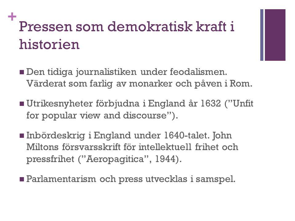 + Pressen som demokratisk kraft i historien Den tidiga journalistiken under feodalismen.