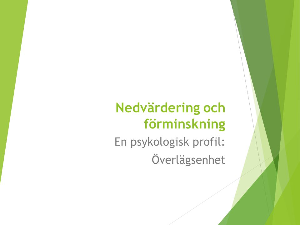 Nedvärdering och förminskning En psykologisk profil: Överlägsenhet