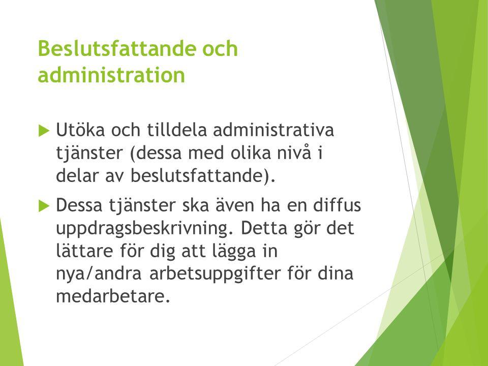 Beslutsfattande och administration  Utöka och tilldela administrativa tjänster (dessa med olika nivå i delar av beslutsfattande).  Dessa tjänster sk