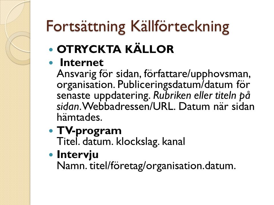 Fortsättning Källförteckning OTRYCKTA KÄLLOR Internet Ansvarig för sidan, författare/upphovsman, organisation.