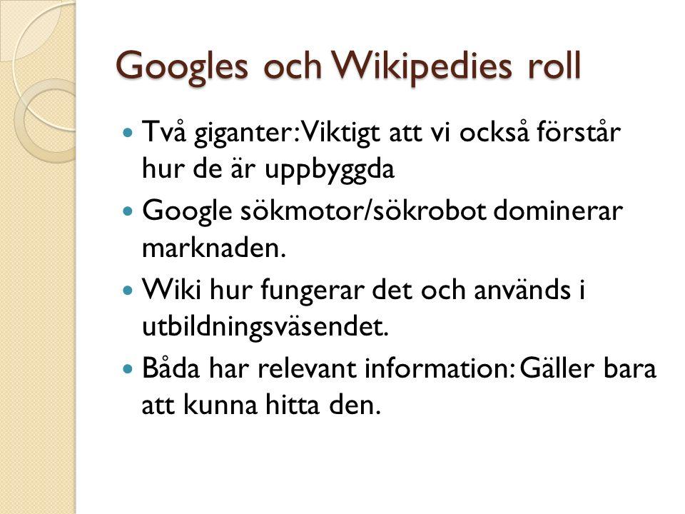 Googles och Wikipedies roll Två giganter: Viktigt att vi också förstår hur de är uppbyggda Google sökmotor/sökrobot dominerar marknaden.