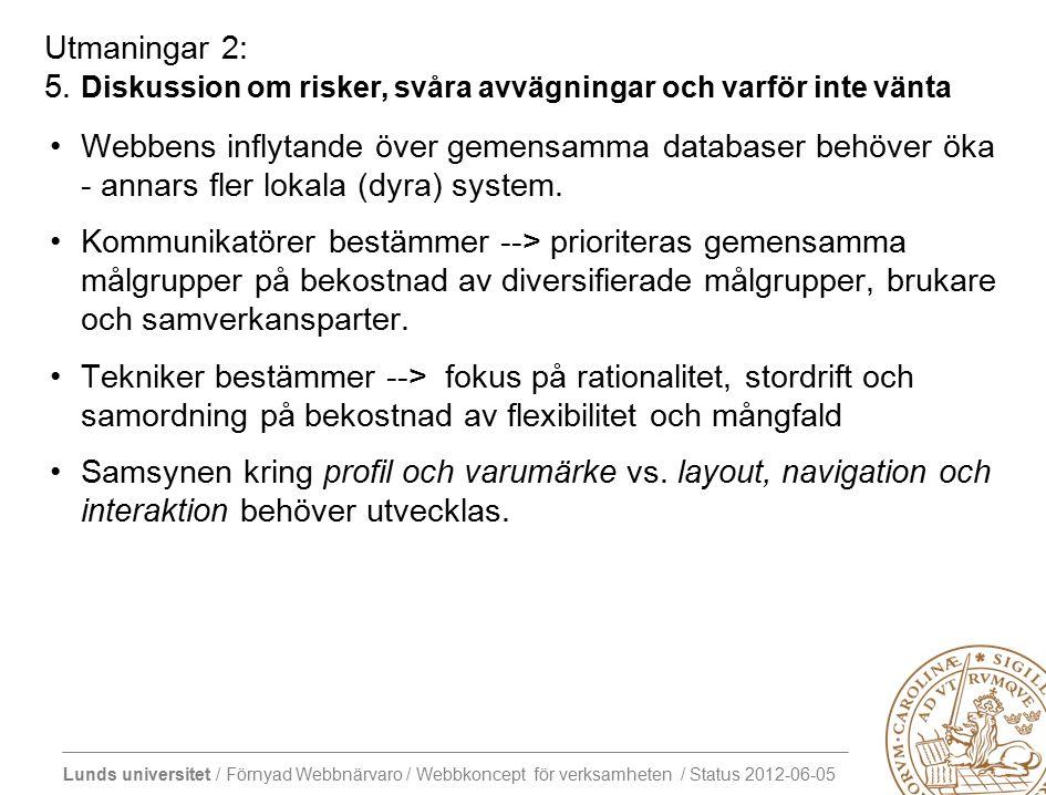 Lunds universitet / Förnyad Webbnärvaro / Webbkoncept för verksamheten / Status 2012-06-05 Webbens inflytande över gemensamma databaser behöver öka - annars fler lokala (dyra) system.