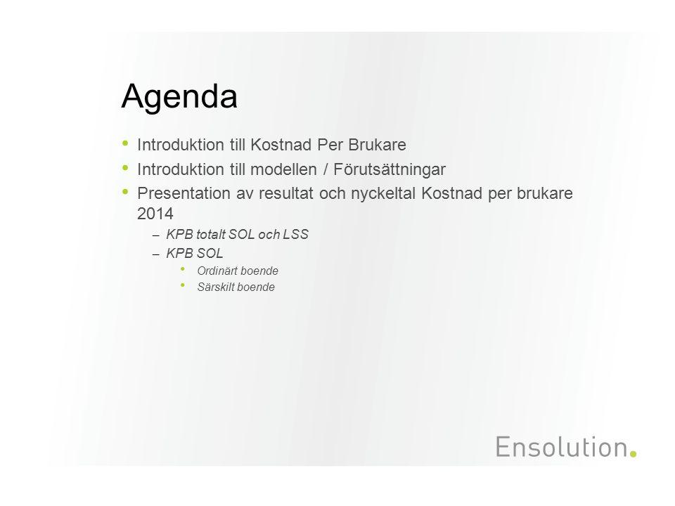 Agenda Introduktion till Kostnad Per Brukare Introduktion till modellen / Förutsättningar Presentation av resultat och nyckeltal Kostnad per brukare 2014 – KPB totalt SOL och LSS – KPB SOL Ordinärt boende Särskilt boende
