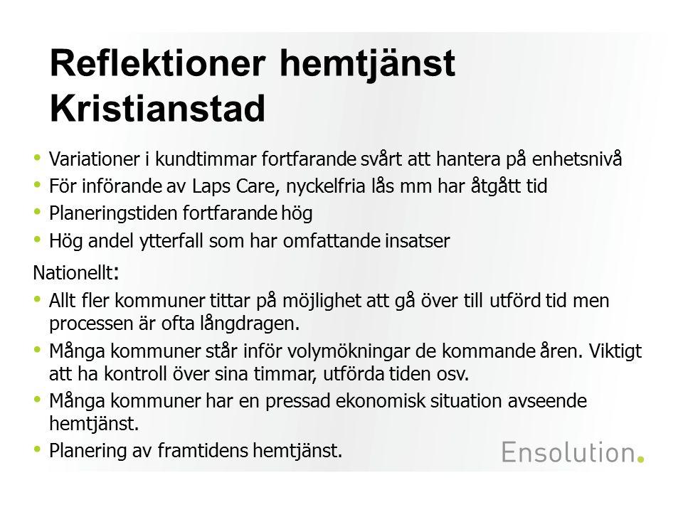 Reflektioner hemtjänst Kristianstad Variationer i kundtimmar fortfarande svårt att hantera på enhetsnivå För införande av Laps Care, nyckelfria lås mm