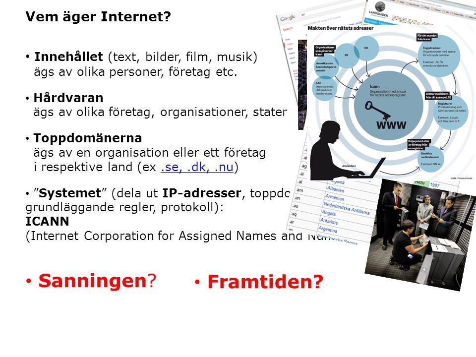 Vem äger Internet? Innehållet (text, bilder, film, musik) ägs av olika personer, företag etc. Hårdvaran ägs av olika företag, organisationer, stater T