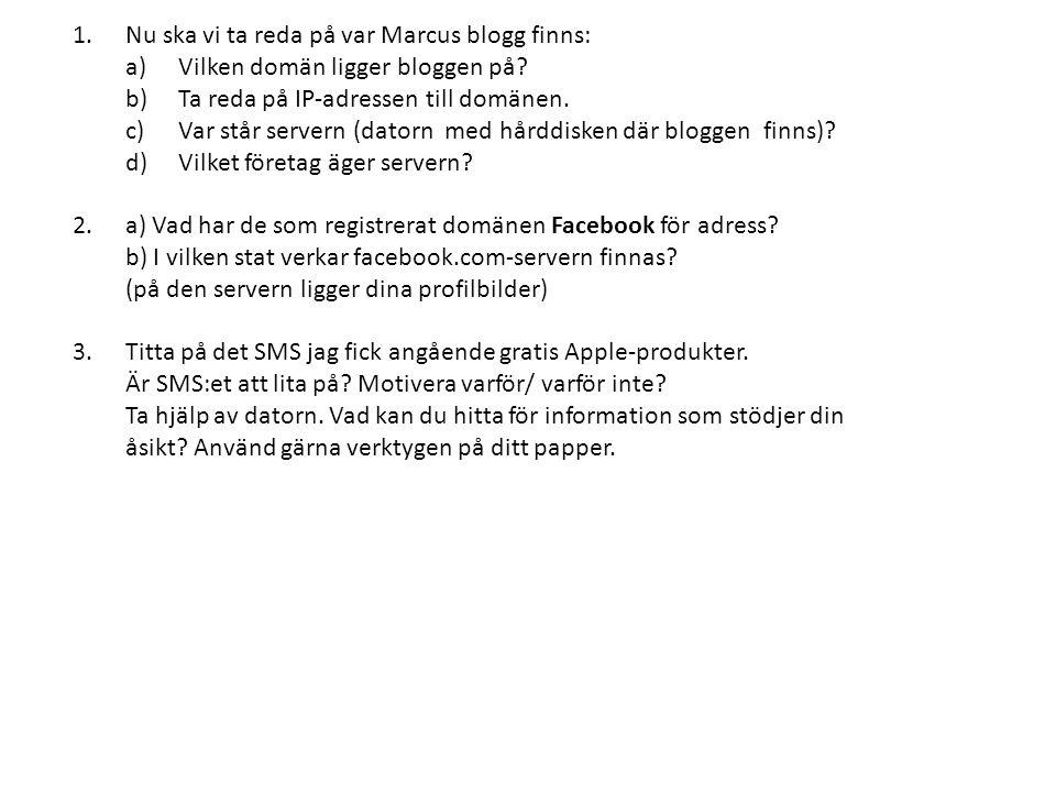 1.Nu ska vi ta reda på var Marcus blogg finns: a)Vilken domän ligger bloggen på? b)Ta reda på IP-adressen till domänen. c)Var står servern (datorn med