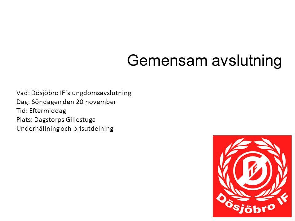 Gemensam avslutning Vad: Dösjöbro IF´s ungdomsavslutning Dag: Söndagen den 20 november Tid: Eftermiddag Plats: Dagstorps Gillestuga Underhållning och prisutdelning
