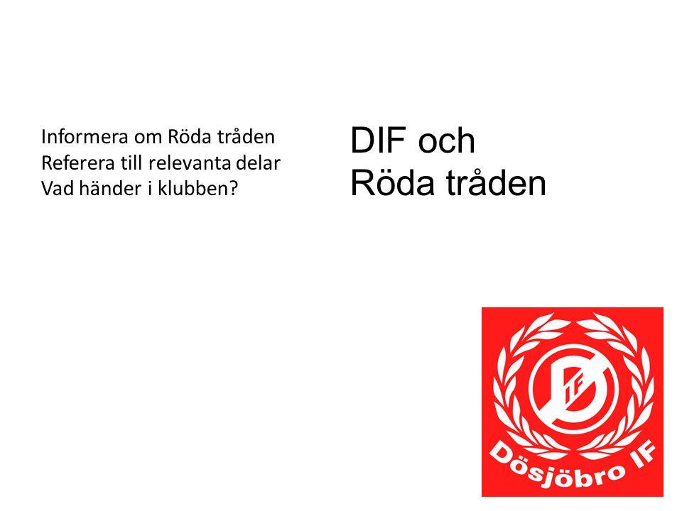 DIF och Röda tråden Informera om Röda tråden Referera till relevanta delar Vad händer i klubben
