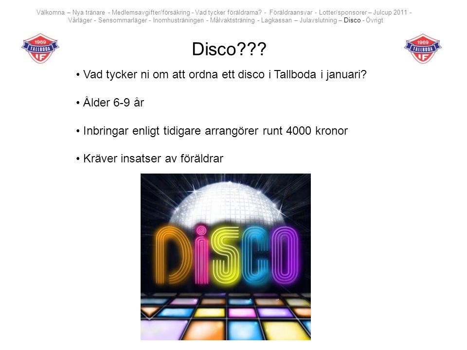 Disco??? Vad tycker ni om att ordna ett disco i Tallboda i januari? Ålder 6-9 år Inbringar enligt tidigare arrangörer runt 4000 kronor Kräver insatser