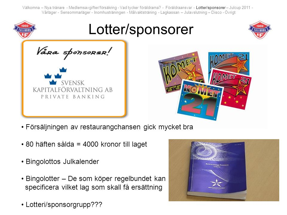 Lotter/sponsorer Välkomna – Nya tränare - Medlemsavgifter/försäkring - Vad tycker föräldrarna? - Föräldraansvar - Lotter/sponsorer – Julcup 2011 - Vår