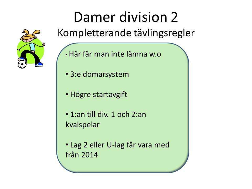 Damer division 2 Kompletterande tävlingsregler Här får man inte lämna w.o 3:e domarsystem Högre startavgift 1:an till div. 1 och 2:an kvalspelar Lag 2