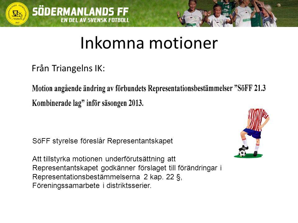 Inkomna motioner Från Triangelns IK: SöFF styrelse föreslår Representantskapet Att tillstyrka motionen underförutsättning att Representantskapet godkänner förslaget till förändringar i Representationsbestämmelserna 2 kap.