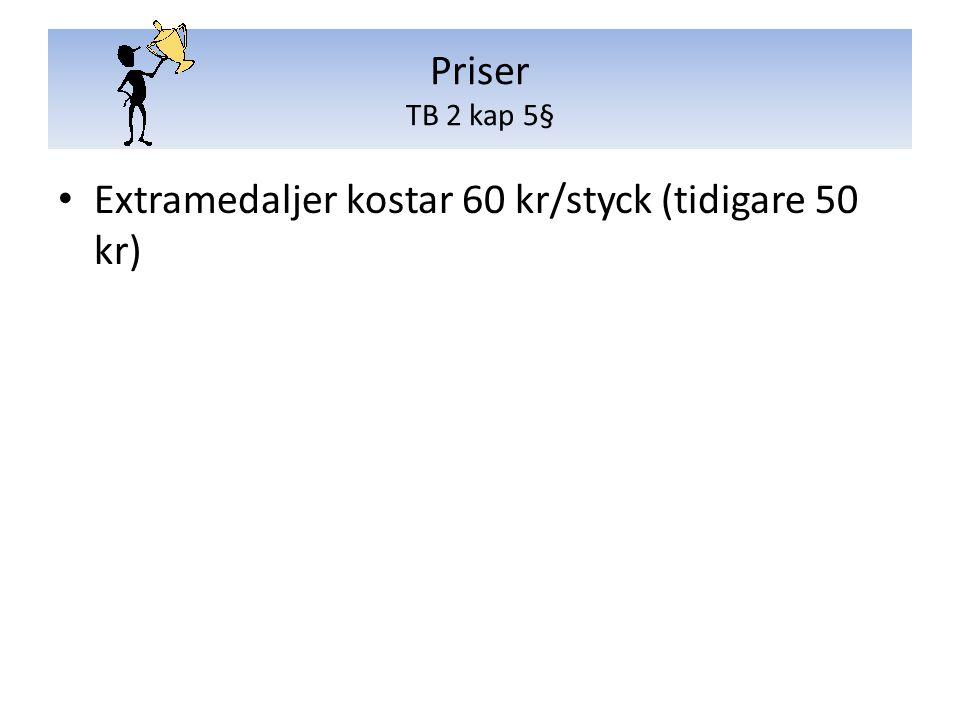 Extramedaljer kostar 60 kr/styck (tidigare 50 kr) Priser TB 2 kap 5§