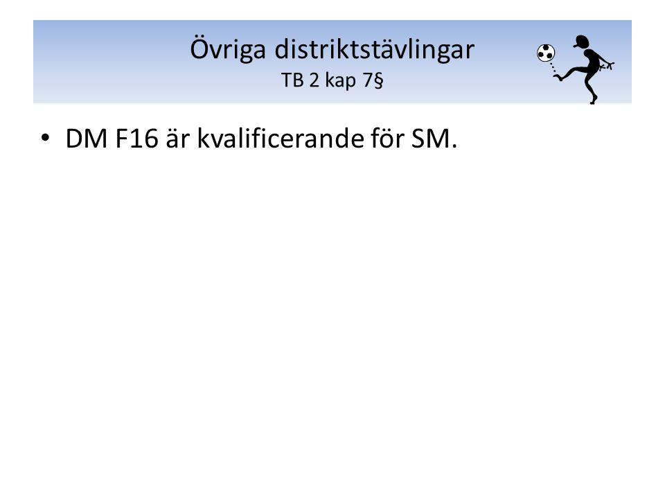 DM F16 är kvalificerande för SM. Övriga distriktstävlingar TB 2 kap 7§