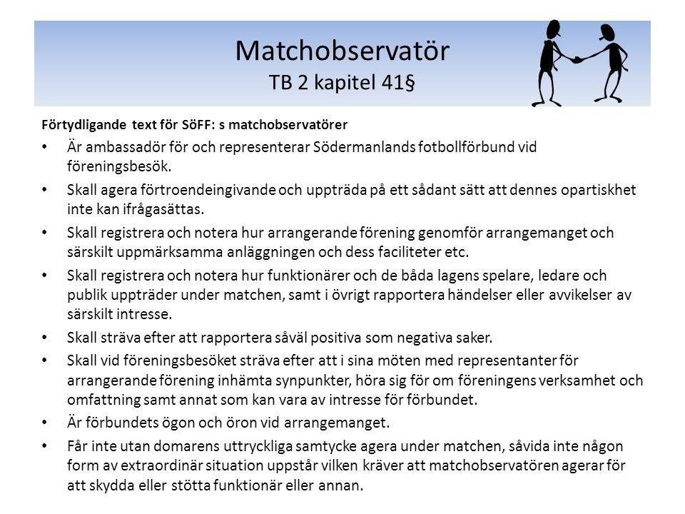 Förtydligande text för SöFF: s matchobservatörer Är ambassadör för och representerar Södermanlands fotbollförbund vid föreningsbesök. Skall agera fört