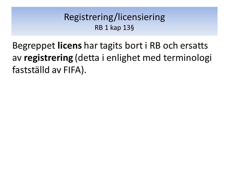 Begreppet licens har tagits bort i RB och ersatts av registrering (detta i enlighet med terminologi fastställd av FIFA). Registrering/licensiering RB