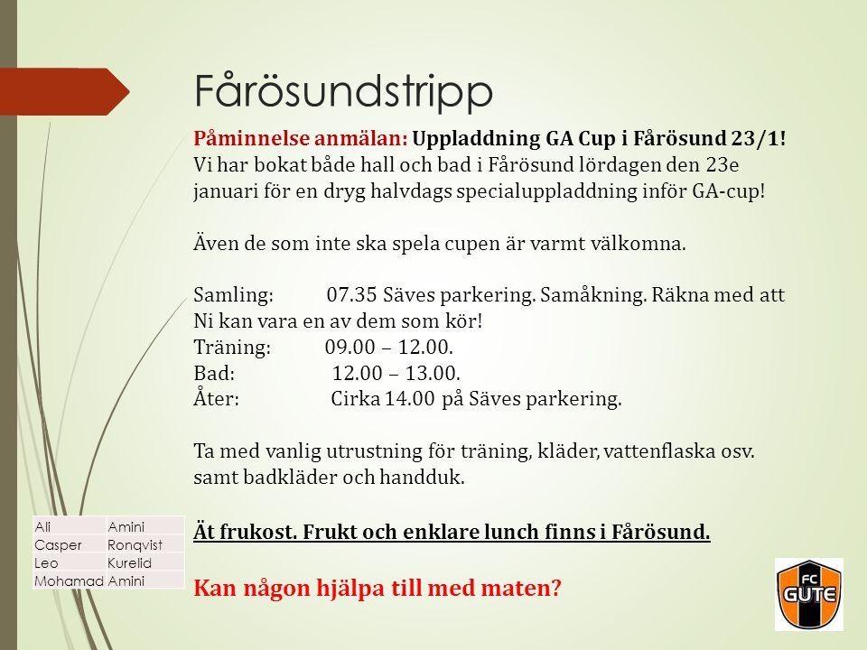 Fårösundstripp Påminnelse anmälan: Uppladdning GA Cup i Fårösund 23/1! Vi har bokat både hall och bad i Fårösund lördagen den 23e januari för en dryg