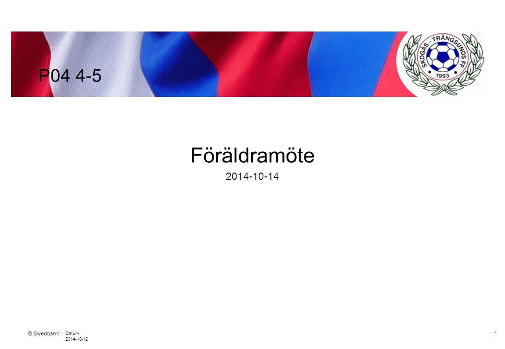 © Swedbank Datum 2014-10-12 2 Agenda Laget Årsplanering Träningar Matcher Normer/Värdegrund Material / Årsavgifter Lagkassa Cuper Café Lagföräldrar Inför 2015 Övrigt P04 4-5