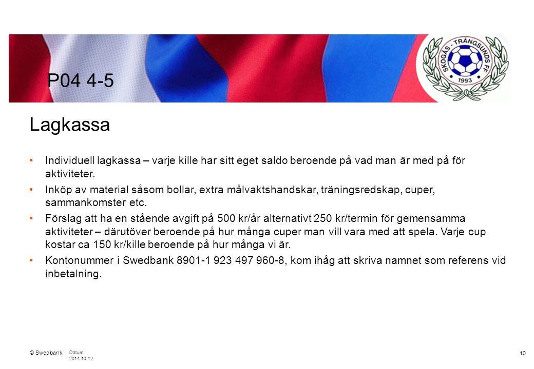 © Swedbank Datum 2014-10-12 10 Lagkassa Individuell lagkassa – varje kille har sitt eget saldo beroende på vad man är med på för aktiviteter.