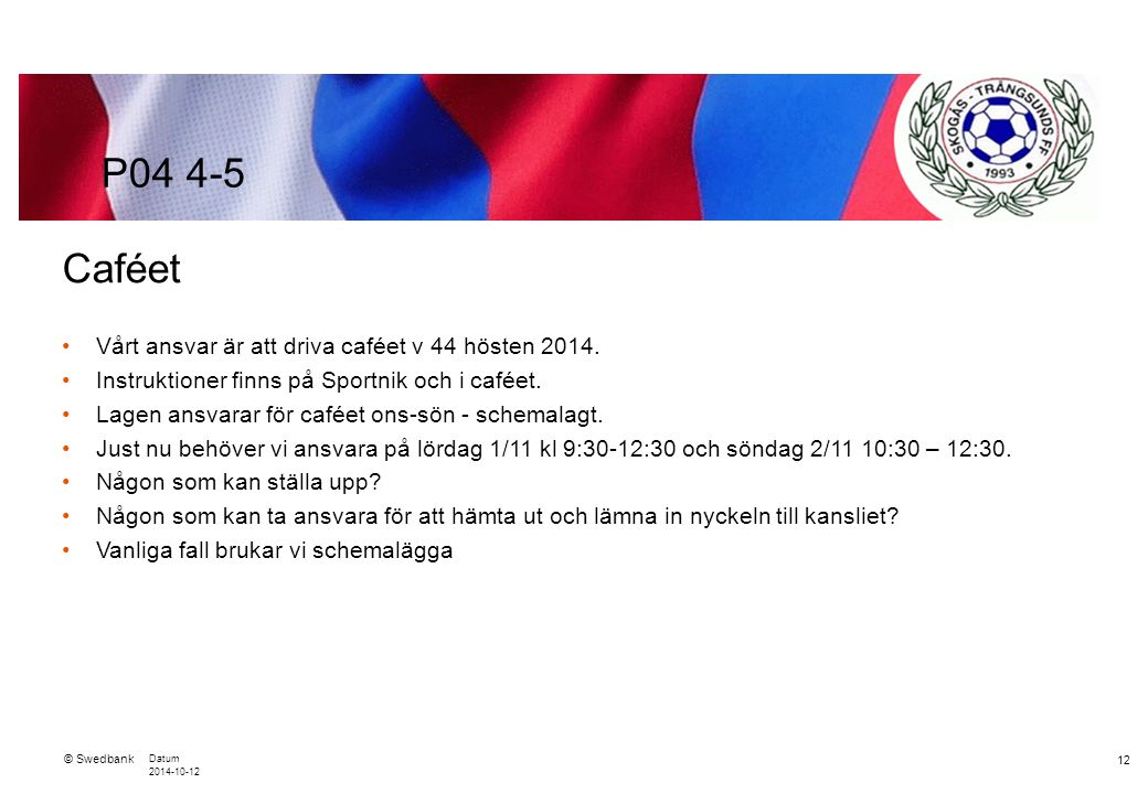 © Swedbank Datum 2014-10-12 12 Caféet Vårt ansvar är att driva caféet v 44 hösten 2014.