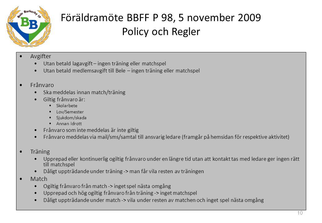Föräldramöte BBFF P 98, 5 november 2009 Policy och Regler Avgifter Utan betald lagavgift – ingen träning eller matchspel Utan betald medlemsavgift til