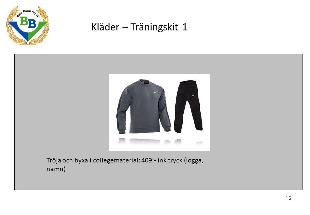 12 Kläder – Träningskit 1 Tröja och byxa i collegematerial: 409:- ink tryck (logga, namn)