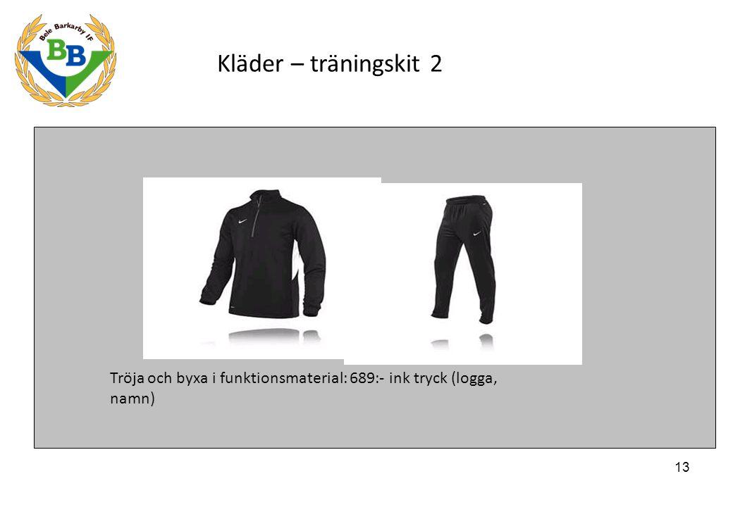 13 Kläder – träningskit 2 Tröja och byxa i funktionsmaterial: 689:- ink tryck (logga, namn)