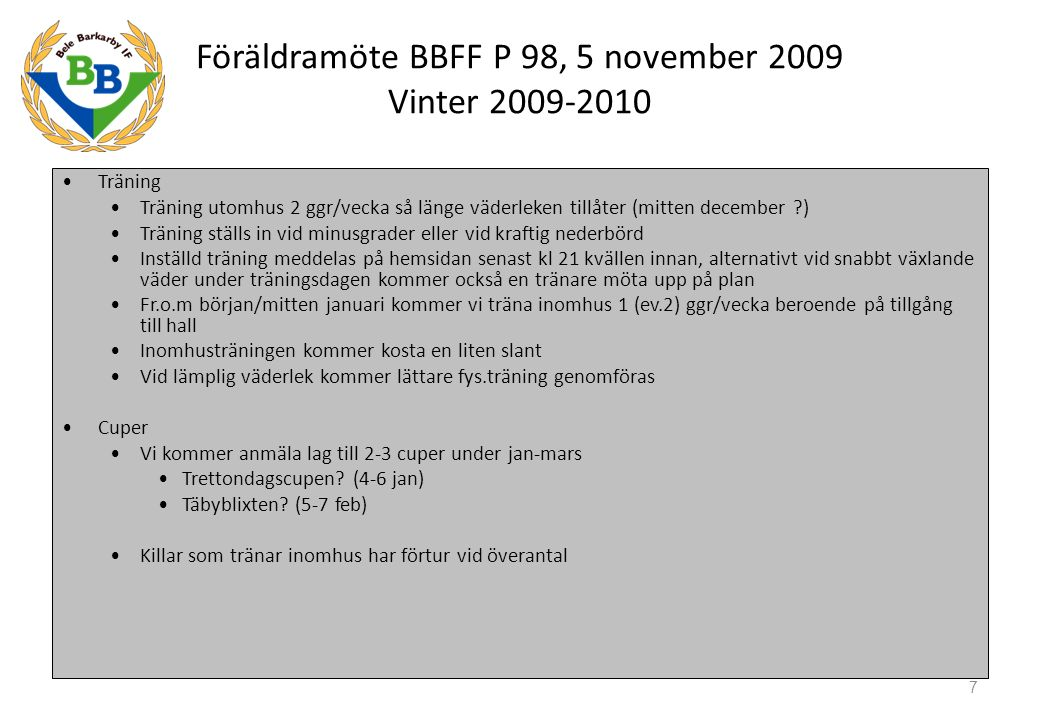 Föräldramöte BBFF P 98, 5 november 2009 Vinter 2009-2010 Träning Träning utomhus 2 ggr/vecka så länge väderleken tillåter (mitten december ?) Träning