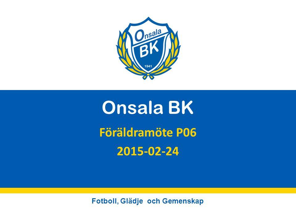 Fotboll, Glädje och Gemenskap Onsala BK Föräldramöte P06 2015-02-24