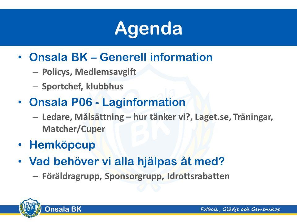 Onsala BK – Generell information – Policys, Medlemsavgift – Sportchef, klubbhus Onsala P06 - Laginformation – Ledare, Målsättning – hur tänker vi , Laget.se, Träningar, Matcher/Cuper Hemköpcup Vad behöver vi alla hjälpas åt med.