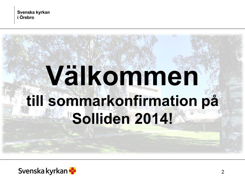 2 Välkommen till sommarkonfirmation på Solliden 2014!