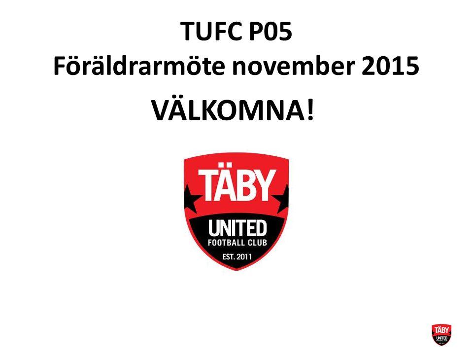 TUFC P05 Föräldrarmöte november 2015 VÄLKOMNA!