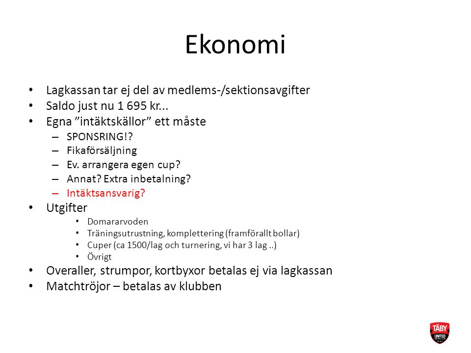 """Ekonomi Lagkassan tar ej del av medlems-/sektionsavgifter Saldo just nu 1 695 kr... Egna """"intäktskällor"""" ett måste – SPONSRING!? – Fikaförsäljning – E"""